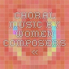 Choral Music by Women Composers «