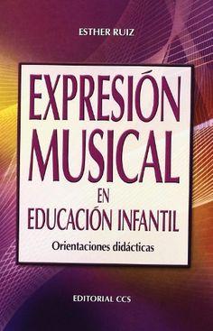 Expresión musical en educación infantil : orientaciones didácticas / Esther Ruiz Palomo