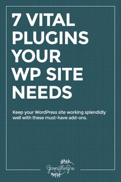 Your WordPress site needs these plugins to keep working gorgeously.    garnishing.co