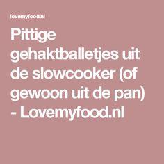 Pittige gehaktballetjes uit de slowcooker (of gewoon uit de pan) - Lovemyfood.nl