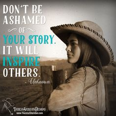 Don't be ashamed of your story. It will inspire others. - Unknown