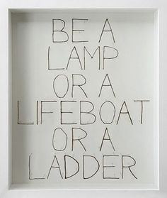 Shine bright, Help save a life, or be that person who lifts others up. Beautiful! (: