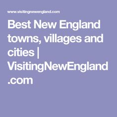 Best New England towns, villages and cities | VisitingNewEngland.com