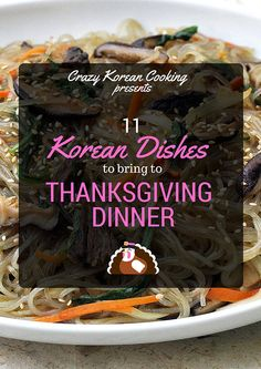 11 Korean Dishes to Bring to Thanksgiving Dinner | Crazy Korean Cooking