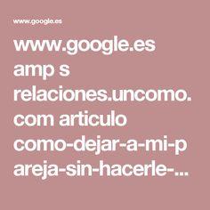 www.google.es amp s relaciones.uncomo.com articulo como-dejar-a-mi-pareja-sin-hacerle-dano-43162.html%3famp=1