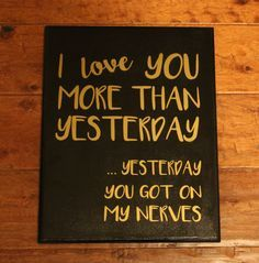 I love you more than yesterday (Humor/Sarcasm) sign