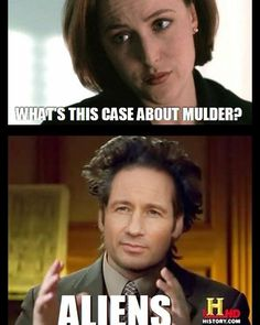hey there alyems its us ya boys X-Files Ancient Aliens X Files Funny, Ufo, Funny Memes, Hilarious, Dana Scully, Trust No One, David Duchovny, You Funny, Funny Stuff