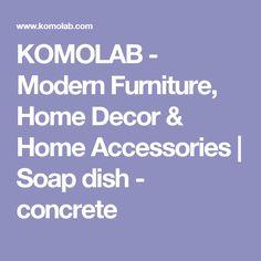 KOMOLAB - Modern Furniture, Home Decor & Home Accessories   Soap dish - concrete