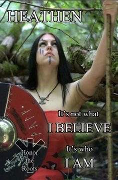 HEATHEN It's not what I BELIEVE It's who I AM - Honor the Roots.