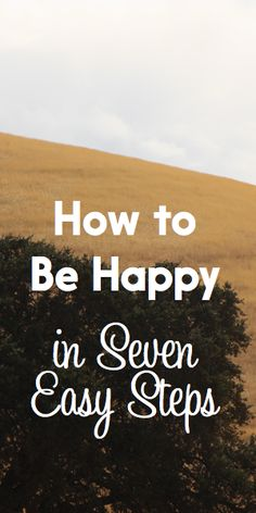 How to Be Happy in Seven Easy Steps