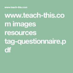 www.teach-this.com images resources tag-questionnaire.pdf