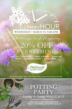 Get things in full spring! We having a Happy Hour ALL DAY LONG! Join us Wednesday, March 18 for 20% OFF Everything. McDonald Garden Center