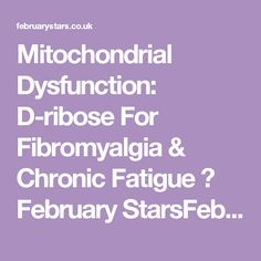 Mitochondrial Dysfunction: D-ribose For Fibromyalgia & Chronic Fatigue ⋆ February StarsFebruary Stars