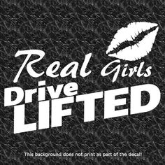 REAL GIRLS DRIVE LIFTED DECAL LOVE RAISED PICKUP TRUCK LIFT KIT OFFROAD HAULING