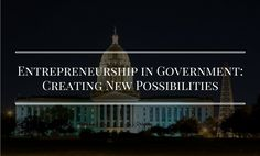Entrepreneurship in Government: Creating New Possibilities