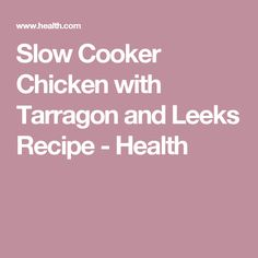 Slow Cooker Chicken with Tarragon and Leeks Recipe - Health