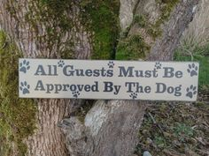 All Guests Must Be Approved By The Dog Wood Sign 5.5x24 Funny Sign