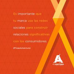 #FraseAdVentures Es importante que tu #marca use las #RedesSociales para construir relaciones significativas con los consumidores.