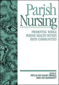 Parish Nursing: Promoting Whole Person Health within Faith Communities by Phyllis Ann Solari-Twadell, http://www.amazon.com/dp/0761911839/ref=cm_sw_r_pi_dp_XpFbrb0JM0J0Y