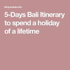 5-Days Bali Itinerary to spend a holiday of a lifetime