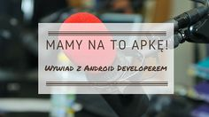 Mobile Marketing Automation | Mamy na to apkę! [Wywiad z Android Developerem] #CRMfroMobile #MobileMarketingAutomation #android #developer #wywiad