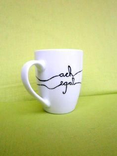 Becher & Tassen - Kaffeetasse ♥ ach egal ♥ Tasse mit Spruch Cup - ein Designerstück von Hoch-Die-Tassen bei DaWanda