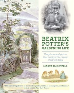 Amazon.com: Beatrix Potter's Gardening Life: The Plants and Places That Inspired the Classic Children's Tales (9781604693638): Marta McDowell: Books