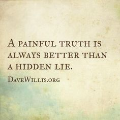 Dave Willis quote a painful truth is always better than a hidden lie…
