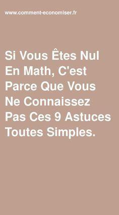 Si Vous Êtes Nul En Math, C'est Parce Que Vous Ne Connaissez Pas Ces 9 Astuces Toutes Simples.