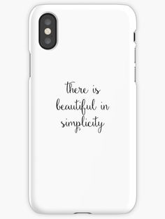There is beautiful in simplicity Phone case cool beautiful nice print color quote inspirational motivational positive
