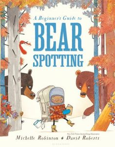 A Beginner's Guide to Bear Spotting by Michelle Robinson. A young aspiring bear…