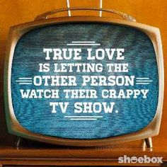Funny quote about true love (and our first love, television).