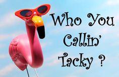 Who you calling tacky?
