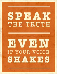 Speak the truth even when your voice shakes