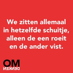 In hetzelfde schuitje :) Nan Quotes, Dutch Quotes, Best Quotes, Funny Quotes, Life Quotes, Cool Words, Wise Words, Inspring Quotes, Dutch Words