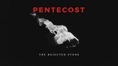 Pentecost #TheRejectedStone