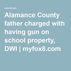 Alamance County father charged with having gun on school property, DWI #DWI #DWIarrest #News