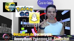Anonymous invadem Anatel, Snapchat nova ferramenta,PokemonGO