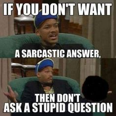 """#sarcasm I get this all the time when I tell people that I was """"asking a legit question."""""""