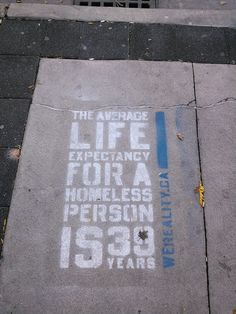Average life expectancy for a homeless person is 39 years.