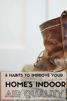 6 Daily Habits To Improve Indoor Air Quality. Start breaking bad habits TODAY!