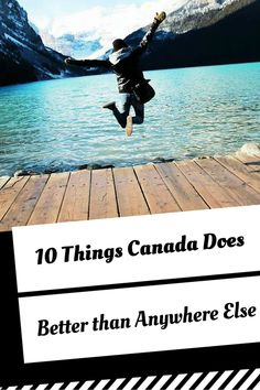10 Things Canada Does Better Than Anywhere Else - A Broken Backpack