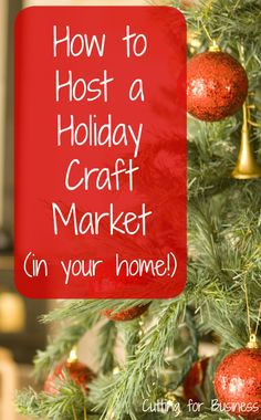 Guide: How to Host a Craft Holiday Market in Your Home by cuttingforbusiness.com