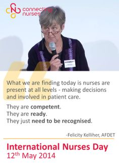 International Nurses Day: What we are finding today is nurses are present at all levels - making decisions and involved in patient care. They are competent. They are ready.                                                         They just need to be recognised.                                                  -Felicity Kelliher, AFDET #IND2014
