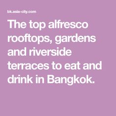 The top alfresco rooftops, gardens and riverside terraces to eat and drink in Bangkok.