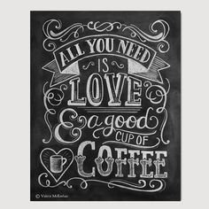 """Art Print - """"All You Need is Love & a Good Cup of Coffee"""" - Size: 11"""" x 14"""" - Professionally printed on Epson's enhanced matte archival paper. - Rustic chalkboard appearance, but NOT actual chalkboard"""
