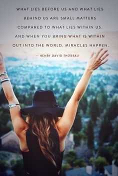 When you bring what is within you out into the world, miracles happen.