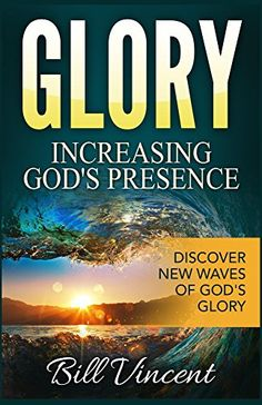Glory: Increasing God's Presence: Discover New Waves of God's Glory by Bill Vincent http://www.amazon.com/dp/B01CGPZFP6/ref=cm_sw_r_pi_dp_ann3wb007BCCM