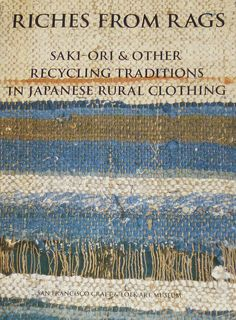 riches from rags : saki-ori + other recycling traditions in japanese rural clothing - shin-ichiro yoshida + dai williams
