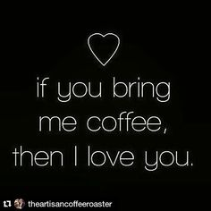 If you bring me coffee then I love you.  Tag your Valentines!  #Repost @theartisancoffeeroaster with @repostapp